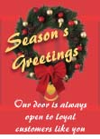 Season's Greetings our door is always open to loyal customers like you